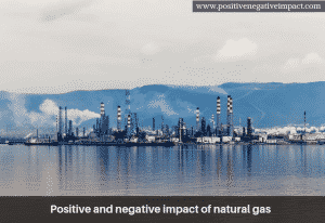 Positive and negative impact of natural gas