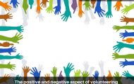 The positive and negative aspect of volunteering